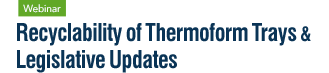 Recyclability Of Thermoform Trays & Legislative Updates,