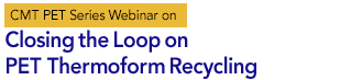 Webinar: Closing the Loop on PET Thermoform Recycling,